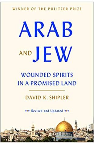 Arab and Jew: Wounded Spirits in a Promised Land David K. Shipler