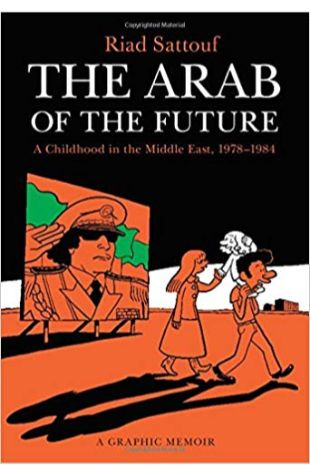 Arab of the Future: A Childhood in the Middle East, 1978-1984: A Graphic Memoir Riad Sattouf