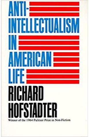 Anti-intellectualism in American Life Richard Hofstadter
