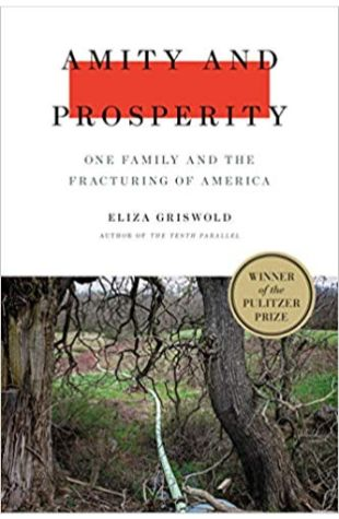 Amity and Prosperity: One Family and the Fracturing of America Eliza Griswold