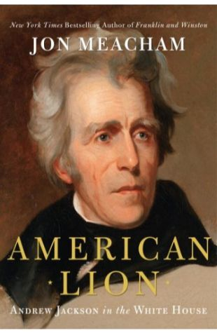 American Lion: Andrew Jackson in the White House Jon Meacham