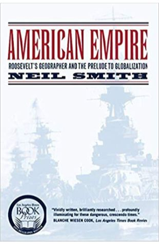 American Empire: Roosevelt's Geographer and the Prelude to Globalization Neil Smith