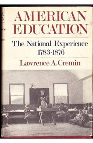 American Education: The National Experience, 1783–1876 Lawrence A. Cremin