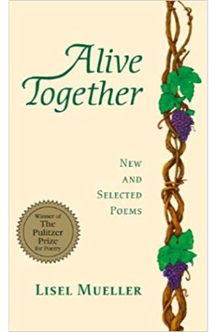 Alive Together: New and Selected Poems Lisel Mueller