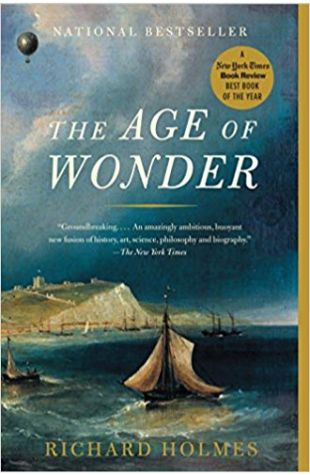 The Age of Wonder: How the Romantic Generation Discovered the Beauty and Terror of Science Richard Holmes
