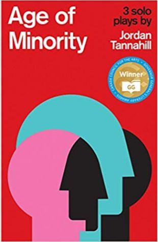 Age of Minority: Three Solo Plays Jordan Tannahill