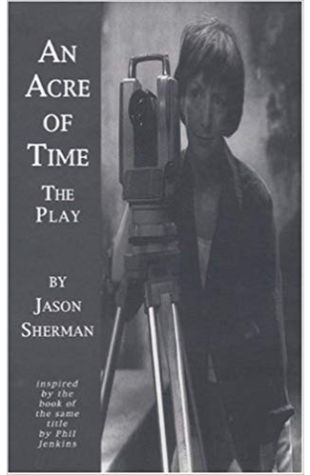 An Acre of Time: The Play