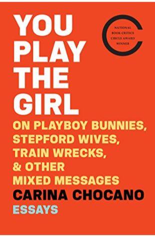 You Play the Girl: On Playboy Bunnies, Stepford Wives, Trainwrecks, & Other Mixed Messages Carina Chocano
