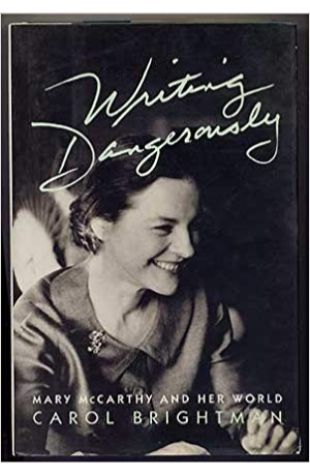 Writing Dangerously: Mary McCarthy and Her World Carol Brightman