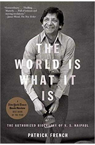 The World Is What It Is: The Authorized Biography of V.S. Naipaul Patrick French
