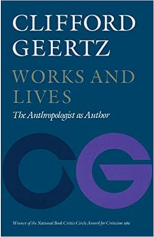 Works and Lives: The Anthropologist as Author Clifford Geertz