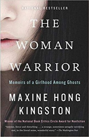 The Woman Warrior: Memoirs of a Girlhood Among Ghosts Maxine Hong Kingston