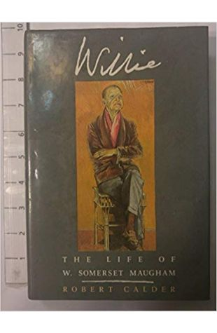 Willie—The Life of W. Somerset Maugham Robert Calder