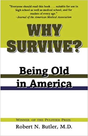 Why Survive? Being Old In America Robert Neil Butler