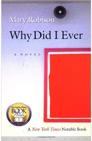 Why Did I Ever: A Novel Mary Robison