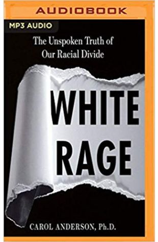 White Rage: The Unspoken Truth of Our Racial Divide Carol Anderson