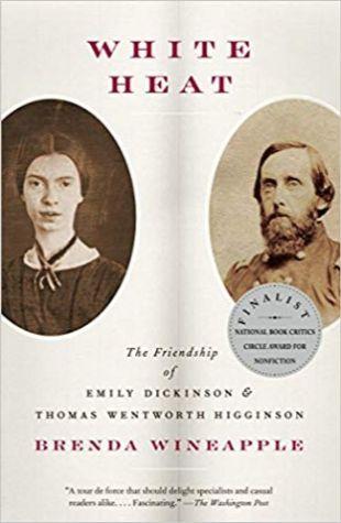 White Heat: The Friendship of Emily Dickinson & Thomas Wentworth Higginson