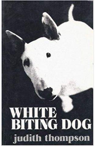 White Biting Dog Judith Thompson