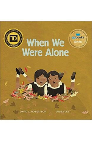 When We Were Alone David Alexander Robertson and Julie Flett