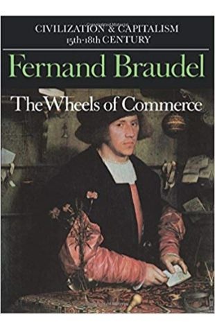 The Wheels of Commerce: Volume 2 of Civilization and Capitalism: 15Th-18th Century Fernand Braudel