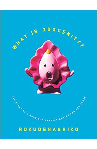 What Is Obscenity: The Story of a Good for Nothing Artist and Her Pussy