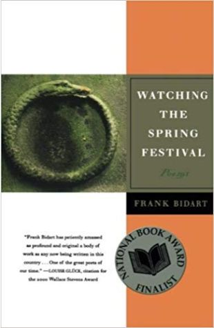Watching the Spring Festival: Poems Frank Bidart