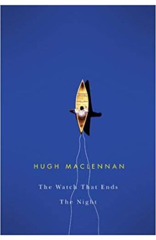 The Watch that Ends the Night Hugh MacLennan
