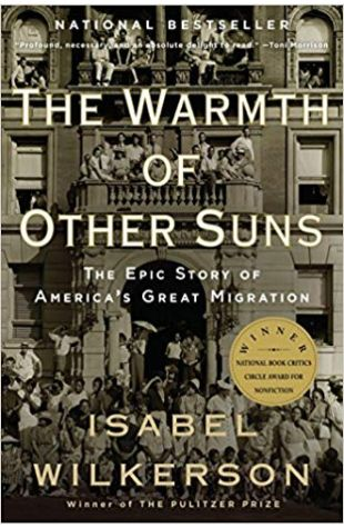 The Warmth of Other Suns: The Epic Story of America's Great Migration Isabel Wilkerson