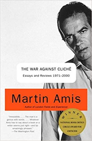 The War Against Cliche: Essays and Reviews, 1971-2000 Martin Amis