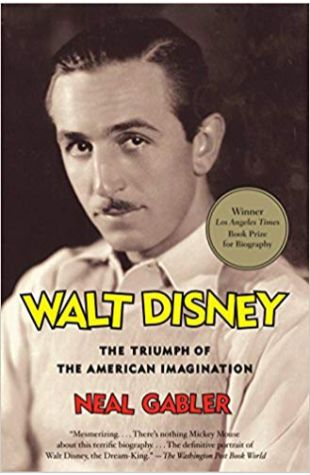 Walt Disney: The Triumph of the American Imagination Neal Gabler