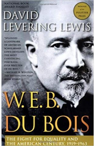 W. E. B. Du Bois: The Fight for Equality and the American Century 1919-1963 David Levering Lewis