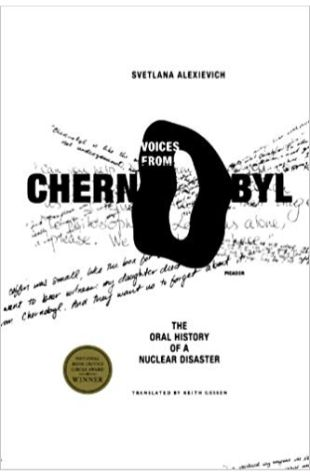Voices From Chernobyl: The Oral History of Nuclear Disaster Svetlana Alexievich