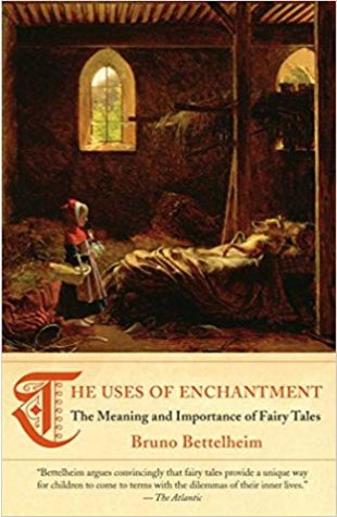 The Uses of Enchantment: The Meaning and Importance of Fairy Tales Bruno Bettelheim