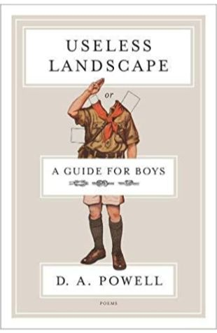 Useless Landscape, or A Guide for Boys D. A. Powell