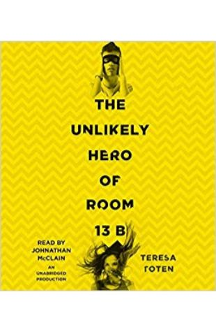 The Unlikely Hero of Room 13B Teresa Toten