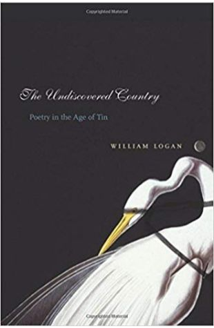The Undiscovered Country: Poetry in the Age of Tin William Logan
