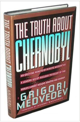 The Truth About Chernobyl Grigori Medvedev