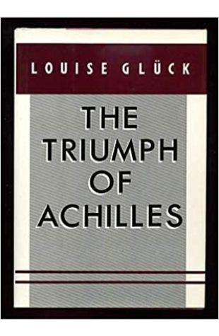 The Triumph of Achilles Louise Glück