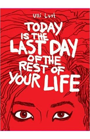 Today is the Last Day of the Rest of Your Life, Ulli Lust