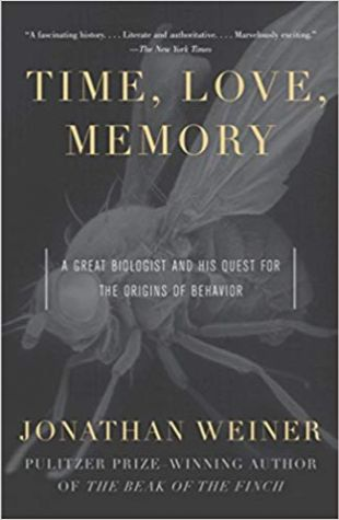 Time, Love, Memory: A Great Biologist and His Quest for the Origins of Behavior Jonathan Weiner