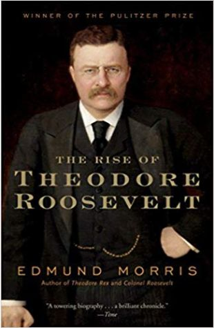 The Rise of Theodore Roosevelt Edmund Morris
