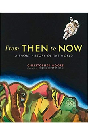 From Then to Now: A Short History of the World Christopher Moore