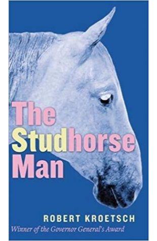 The Studhorse Man Robert Kroetsch
