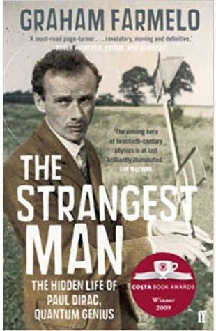 The Strangest Man: The Hidden Life of Paul Dirac, Quantum Genius Graham Farmelo