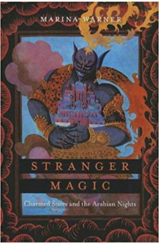 Stranger Magic: Charmed States and the Arabian Nights Marina Warner