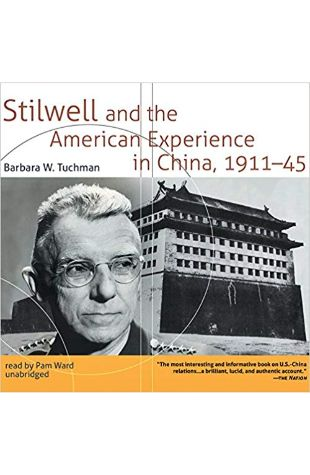 Stilwell and the American Experience in China, 1911–45 Barbara W. Tuchman