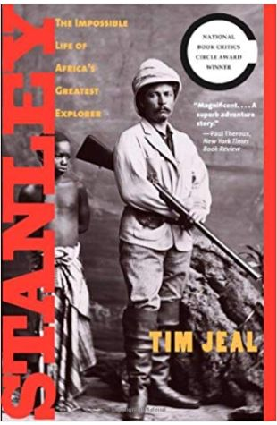 Stanley: The Impossible Life of Africa's Greatest Explorer Tim Jeal