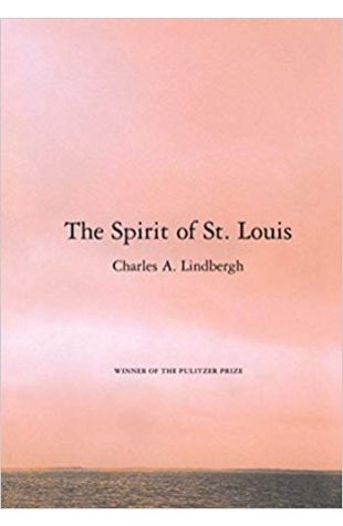 The Spirit of St. Louis Charles A. Lindbergh