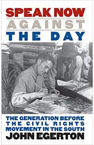 Speak Now Against the Day: The Generation Before the Civil Rights Movement in the South