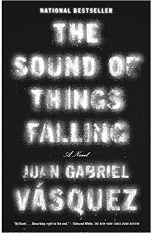 The Sound of Things Falling Juan Gabriel Vásquez